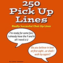 250 Pick up Lines - Chat up Lines That Work (       UNABRIDGED) by Connor Champion Narrated by Peter Baker