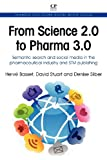 From Science 2.0 to Pharma 3.0: Semantic search and social media in the pharmaceutical industry and STM publishing (Chandos Publishing Social Media Series)