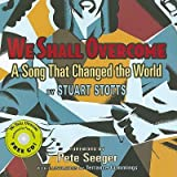 We Shall Overcome: A Song That Changed the World [With CD (Audio)]   [WE SHALL OVERCOME W/CD] [Hardcover]