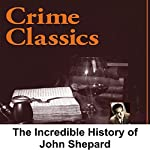 Crime Classics: The Incredible History of John Shepard | Morton Fine,David Friedkin