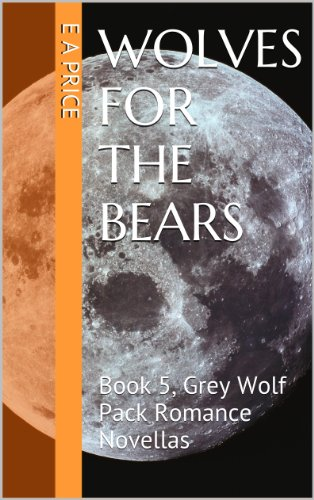 E A Price - Wolves for the Bears: Book 5, Grey Wolf Pack Romance Novellas