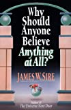 Why Should Anyone Believe Anything at All? (0830813977) by Sire, James W.