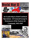 img - for Air Leadership in Joint/Combined Operations: LT General George E. Stratemeyer of the Eastern Air Command, 1943-1945 (World War II) book / textbook / text book