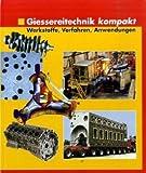 Giessereitechnik kompakt: Werkstoffe, Verfahren, Anwendungen