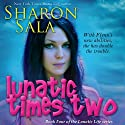 Lunatic Times Two: The Lunatic Life Series, Volume 4 (       UNABRIDGED) by Sharon Sala Narrated by Jaicie Kirkpatrick
