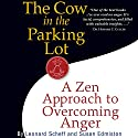 The Cow in the Parking Lot: A Zen Approach to Overcoming Anger (       UNABRIDGED) by Leonard Scheff, Susan Edmiston Narrated by Bill Mendieta