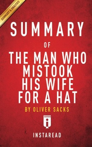 "an analysis of man who mistook his wife for hat by oliver sacks The case of drp & visual agnosia introduction the case of drp as described by oliver sacks in ""the man who mistook his wife for a hat"" is most interesting for neuropsychology and the study of the effect of brain damage on behaviour and standard of."