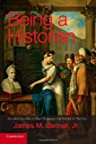 img - for Being a Historian: An Introduction to the Professional World of History [Paperback] [2012] 1 Ed. James M. Banner Jr book / textbook / text book