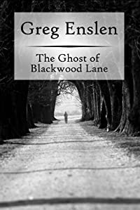 The Ghost Of Blackwood Lane by Greg Enslen ebook deal