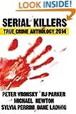 Serial Killers True Crime Anthology 2014 (Annual Anthology) (Volume 1)