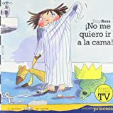 Tony Ross No me quiero ir a la cama! / I don't Want Go to Bed! (El Barco De Vapor: Pequena Princesa / the Steamboat: Little Princess)