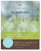 The Mindfulness Workbook for Addiction: A Guide to Coping with the Grief, Stress and Anger that Trigger Addictive Behaviors