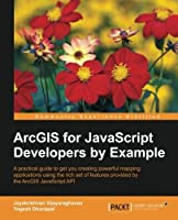 ArcGIS for JavaScript developers by Example Front Cover