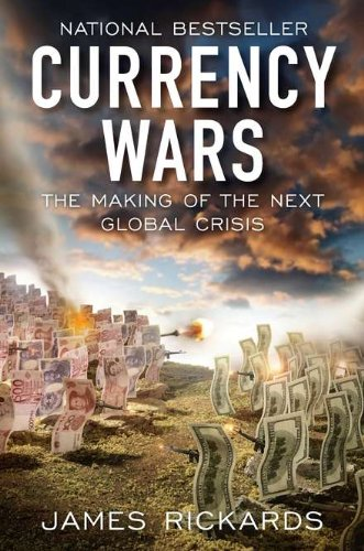 Currency Wars: The Making of the Next Global Crisis: James Rickards: 9781591844495: Amazon.com: Books