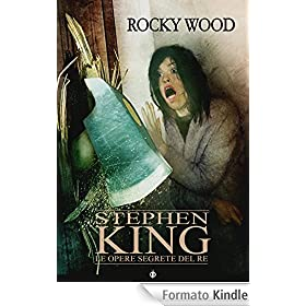 Stephen King - Le opere segrete del Re di Rocky Wood
