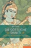 Die göttliche Shakti - Die Kraft des Weiblichen im Yoga