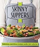 Skinny Suppers: Delicious, nutritious recipes under 300 calories