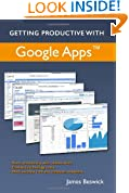 Getting Productive With Google Apps: Increase productivity while cutting costs