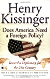 Does America Need a Foreign Policy?: Toward a Diplomacy for the 21st Century (0684855682) by Kissinger, Henry