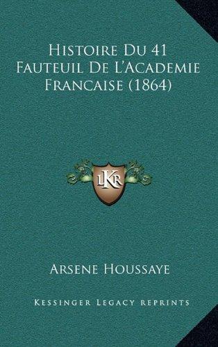 Histoire du 41 fauteuil de l 39 academie francaise 1864 arsene houssaye 42 - L histoire du fauteuil ...