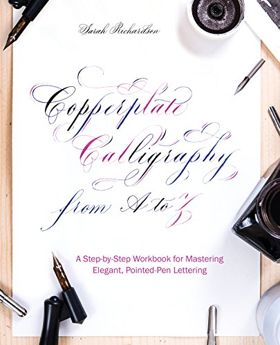 Copperplate Calligraphy from A to Z: A Step-by-Step Workbook for Mastering Elegant, Pointed-Pen Lettering [Richardson, Sarah] (Tapa Blanda)
