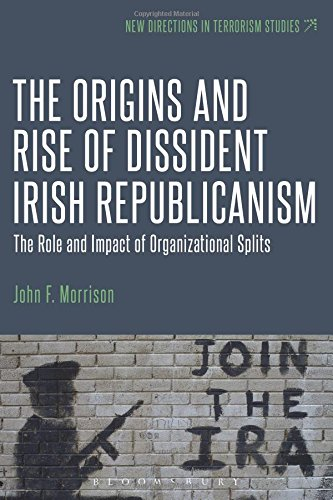 The Origins and Rise of Dissident Irish Republicanism: The Role and Impact of Organizational Splits (New Directions in T