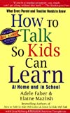 How To Talk So Kids Can Learn (0684824728) by Faber, Adele