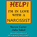 Help! I'm in Love with a Narcissist (       UNABRIDGED) by Steven Carter, Julia Sokol Narrated by Steven Menasche