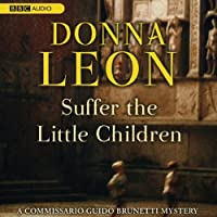 Suffer the Little Children (       UNABRIDGED) by Donna Leon Narrated by David Colacci
