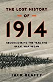 img - for By Jack Beatty The Lost History of 1914: Reconsidering the Year the Great War Began (1st) book / textbook / text book