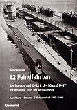 12 Feindfahrten. Als Funker auf U-431, U-410 und U-371 im Atlantik und im Mittelmeer: Ausbildung - Einsatz - Gefangenschaft 1940-1946