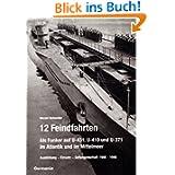 12 Feindfahrten - Als Funker auf U-431, U-410 und U-371 im Atlantik und im Mittelmeer: Ausbildung, Einsatz, Gefangenschaft...