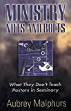 Ministry Nuts and Bolts: What They Don't Teach Pastors in Seminary (0825431905) by Malphurs, Aubrey