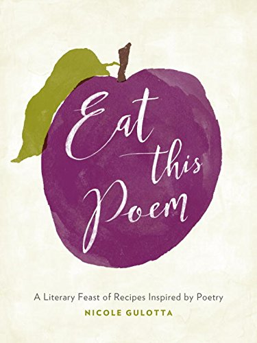 Eat This Poem: A Literary Feast of Recipes Inspired by Poetry by Nicole Gulotta