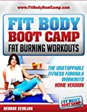 Fit Body Boot Camp Fat Burning Workouts: The Unstoppable Fitness Formula Home Version