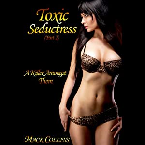 Toxic Seductress: A Killer Amongst Them, Part 2 | [Mack Collins]