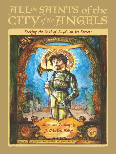 All the Saints of the City of the Angels: Seeking the Soul of L.A. On Its Streets