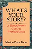 What's Your Story?: A Young Person's Guide to Writing Fiction (0395577802) by Bauer, Marion Dane