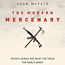 The Modern Mercenary: Private Armies and What They Mean for World Order (       UNABRIDGED) by Sean McFate Narrated by Brian Holsopple