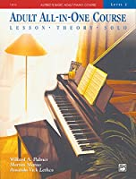 Adult All-In-One Piano Course: Level 2: Lessons - Theory - Solo