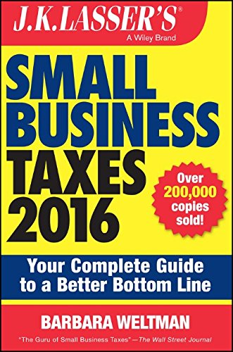 J K Lassers Small Business Taxes 2016 Your Complete Guide to a Better Bottom Line
