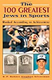 img - for The 100 Greatest Jews in Sports: Ranked According to Achievement book / textbook / text book