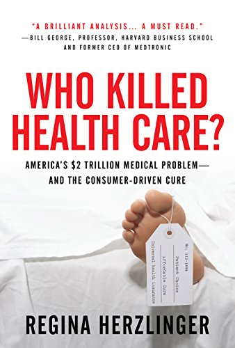 Who Killed HealthCare?: America's  Trillion Medical Problem - and the Consumer-Driven Cure: America's .5 Trillion Dollar Medical Problem--and the Consumer-Driven Cure