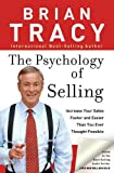 The Psychology of Selling: Increase Your Sales Faster and Easier Than You Ever Thought Possible (0785288066) by Tracy, Brian