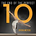 The End of the Perfect 10: The Making and Breaking of Gymnastics' Top Score from Nadia to Now | Dvora Meyers