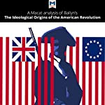 A Macat Analysis of Bernard Bailyn's The Ideological Origins of the American Revolution | Joshua Specht,Pierre-Etienne Stockland