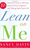 Lean on Me: Ten Powerful Steps to Moving Beyond Your Diagnosis and Taking Back Your Life (074327640X) by Davis, Nancy