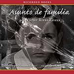 Asunto de familia[A Private Family Matter (Texto Completo)] | Víctor Vivas Rivers
