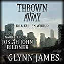 Thrown Away Audiobook by Glynn James Narrated by Josiah John Bildner