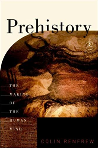 Prehistory: The Making of the Human Mind (Modern Library Chronicles Series Book 30)